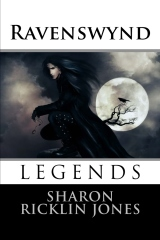 Ravenswynd  Legends by Sharon Ricklin Jones