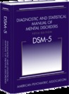 Diagnostic and Statistical Manual of Mental Disorders, Fifth Edition (DSM-5)