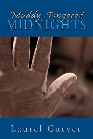 Muddy-Fingered Midnights by Laurel Garver