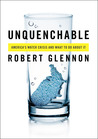 Unquenchable: America's Water Crisis and What To Do About It