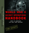 World War II Secret Operations Handbook: S.O.E., O.S.S. & Marquis Guide to Sabotaging the Nazi War Machine