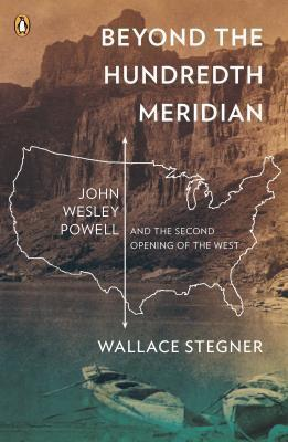 John Wesley Powell and the Second Opening of the West  - Wallace Stegner