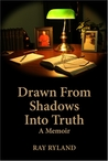 Drawn from Shadows Into Truth: A Memoir