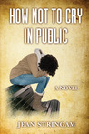 How Not to Cry in Public:  A Novel (The Cousin Cycle, #3)
