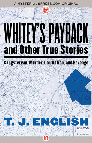 Whitey's Payback and Other True Stories of Gangsterism, Murder, Corruption and Revenge