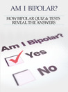 Bipolar Disorder :Am I Bipolar ? How Bipolar Quiz &amp; Tests Reveal The Answers (Bipolar Survival Guide)