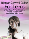 Bipolar Teen:Bipolar Survival Guide For Teens: Is Your Teen At Risk? 15 Ways To Help &amp; Cope With Your Bipolar Teen Today