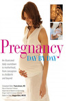 Pregnancy Day by Day: An Illustrated Daily Countdown to Motherhood, from Conception to Childbirth and Beyond