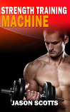 Strength Training Machine by Jason Scotts