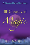 Ill-Conceived Magic (A Monster Haven Story, #1.5)