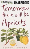 Tomorrow There Will Be Apricots: A Novel