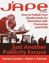 J'APE: Just Another Publicity Excuse: How to Publish Your (Kindle) Book for Shameless Self-Promotion and Profit