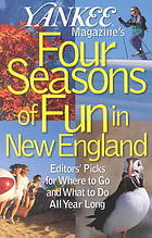 Yankee Magazines Four Seasons of Fun in New England: Editors Picks for Where to Go and What to Do all Year Long Yankee Magazine