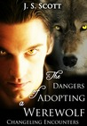 The Dangers of Adopting a Werewolf (Changeling Encounters, #2)