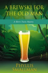 A Brewski For The Old Man (Sherri Travis Mysteries, #3)