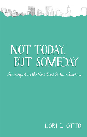 Review Not Today, but Someday (Emi Lost & Found 0.5) PDF by Lori L. Otto