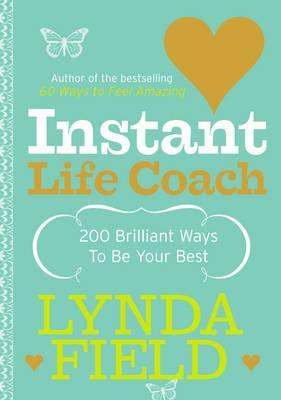 Instant Life Coach: 200 Brilliant Ways to Be Your Best