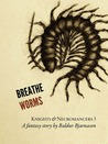 Breathe worms (Knights & Necromancers 3)