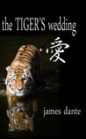 The Tiger's Wedding by James Dante