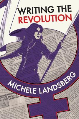 Writing the Revolution by Michele Landsberg