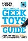 Geek Toys Guide: Make a Real Light Saber and 64 Other Amazing Geek Toys