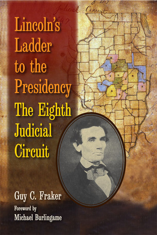 Lincolns Ladder to the Presidency: The Eighth Judicial Circuit / Guy C. Fraker
