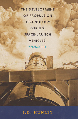 The Development of Propulsion Technology for U.S. Space-Launc... by J.D. Hunley