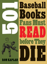 501 Baseball Books Fans Must Read before They Die