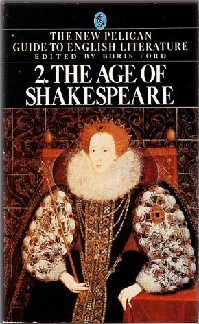 The Age of Shakespeare (The New Pelican Guide to English Literature #2)