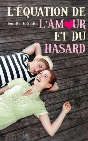 couverture l'équation de l'amour et du hasar jennifer e smith hachette bloom