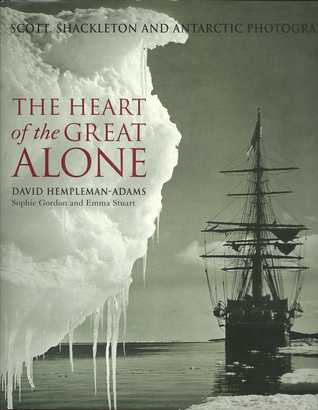 The Heart of the Great Alone: Scott, Shackleton and Antarctic Photography