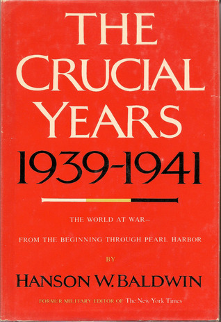 The Crucial Years 1939-1941: The World at War - From the Beginning Through Pearl Harbor