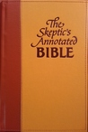 The Skeptic's Annotated Bible by Steve Wells