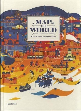 Free download A Map of the World: The World According to Illustrators and Storytellers by Antonis Antoniou, Robert Klanten, H. Ehmann, H. Hellige PDB