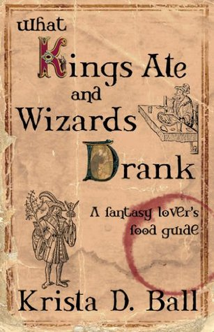 Download online for free What Kings Ate and Wizards Drank PDF by Krista D. Ball