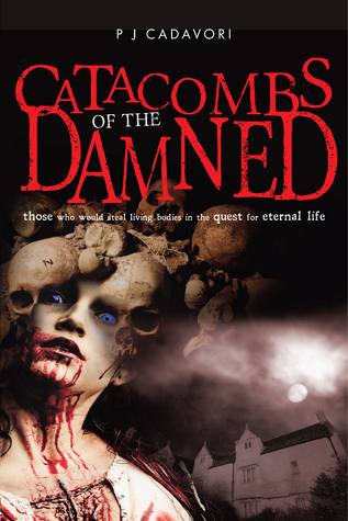 Catacombs of the Damned by P.J. Cadavori