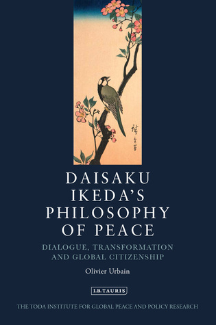 Daisaku Ikeda's Philosophy of Peace: Dialogue, Transformation and Global Civilization
