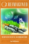 The Boy Detective of Oz: An Otherland Story (Oz Reimagined) (Otherland #4.6)