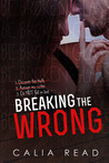 Breaking the Wrong by Calia Read