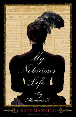 My Notorious Life by Madame X by Kate Manning