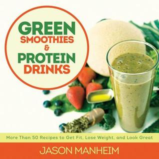 Green Smoothies & Protein Drinks by Jason Manheim
