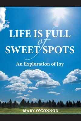 Life Is Full of Sweet Spots by Mary   O'Connor