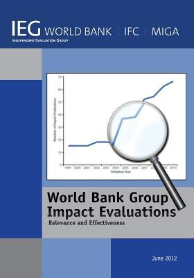 World Bank Group Impact Evaluations: Relevance and Effectiveness World Bank Group