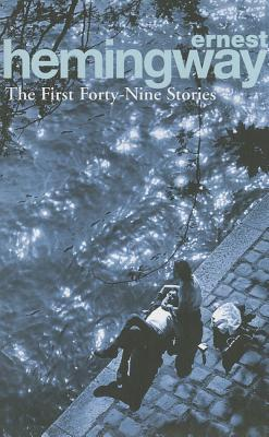 The First Forty-Nine Stories by Ernest Hemingway