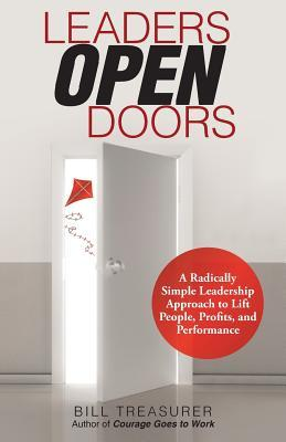 Leaders Open Doors: A Radically Simple Leadership Approach to Lift People, Profits, and Performance