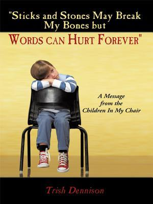 Sticks and Stones May Break My Bones But Words Can Hurt Forever: A Message from the Children in My Chair