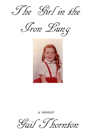The Girl in the Iron Lung by Gail Thornton