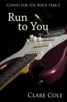 Run to You (Curves for the Rockstar, #2)