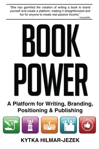 Book Power: A Platform for Writing, Branding, Positioning &amp; Publishing
