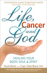 Life, Cancer and God: Healing Your Body, Soul & Spirit